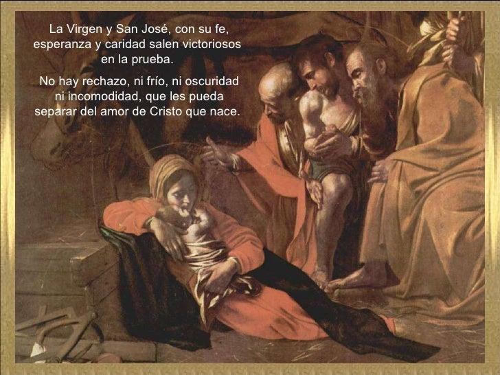 La Virgen y San José, con su fe, esperanza y caridad salen victoriosos  en la prueba.  No hay rechazo, ni frío, ni oscurid...