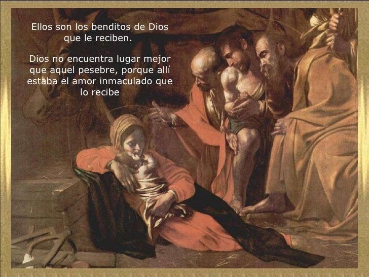 Ellos son los benditos de Dios que le reciben.  Dios no encuentra lugar mejor que aquel pesebre, porque allí estaba el amo...