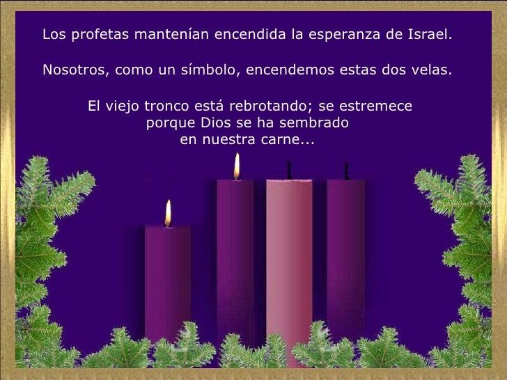Los profetas mantenían encendida la esperanza de Israel.  Nosotros, como un símbolo, encendemos estas dos velas.  El viejo...