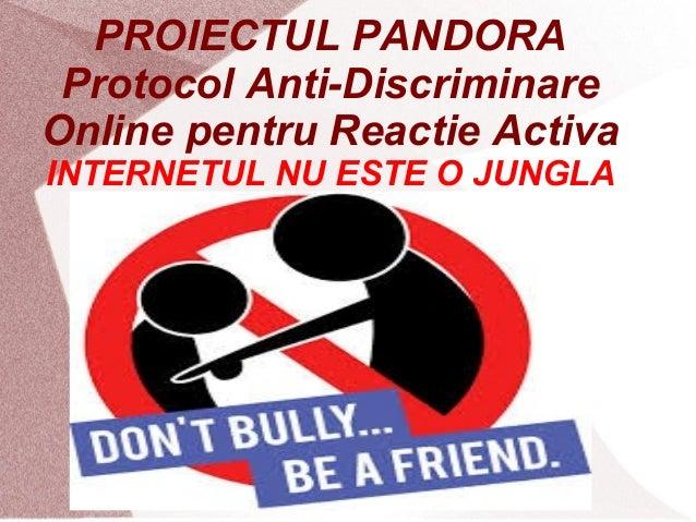 PROIECTUL PANDORA Protocol Anti-Discriminare Online pentru Reactie Activa INTERNETUL NU ESTE O JUNGLA