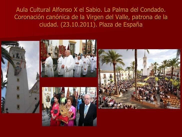 Aula Cultural Alfonso X el Sabio. La Palma del Condado. Coronación canónica de la Virgen del Valle, patrona de la ciudad. ...