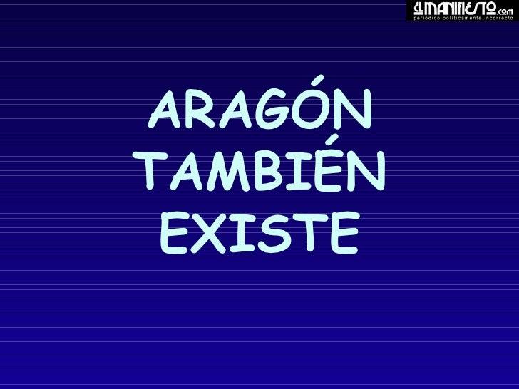 ARAGÓN TAMBIÉN EXISTE