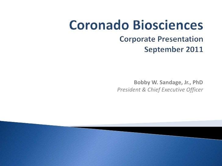 Coronado BiosciencesCorporate PresentationSeptember 2011<br />Bobby W. Sandage, Jr., PhD President & Chief Executive Offic...