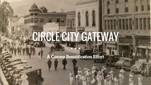 CIRCLE CITY GATEWAY A Corona Beautification Effort
