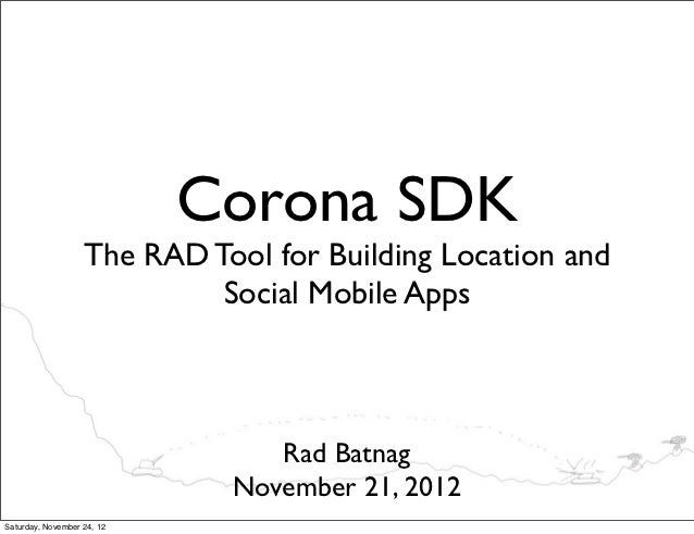 Corona SDK                   The RAD Tool for Building Location and                            Social Mobile Apps         ...