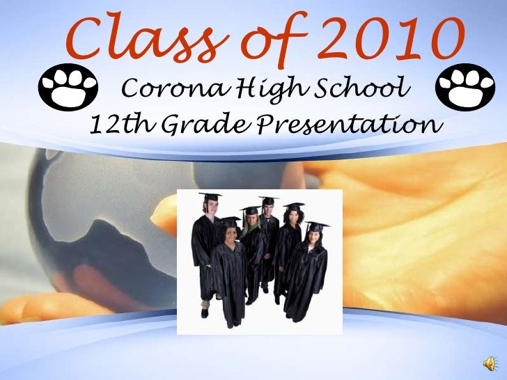 Class of 2010<br />Corona High School<br />12th Grade Presentation<br />