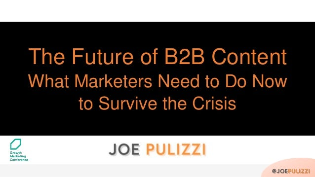 The Future of B2B Content What Marketers Need to Do Now to Survive the Crisis