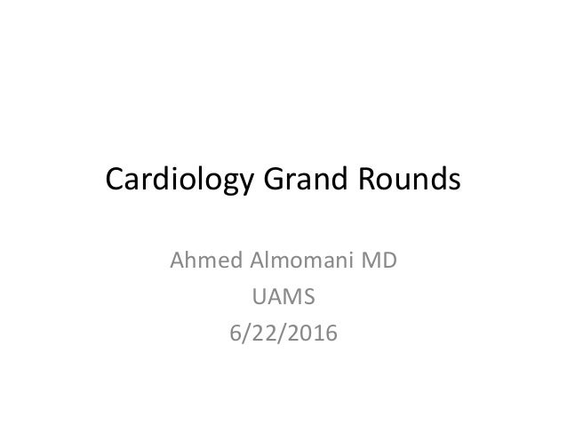 Cardiology Grand Rounds Ahmed Almomani MD UAMS 6/22/2016