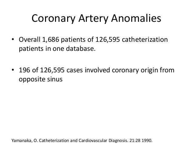 Coronary Artery Anomalies • Overall 1,686 patients of 126,595 catheterization patients in one database. • 196 of 126,595 c...