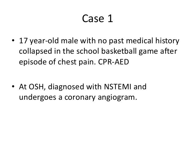 Case 1 • 17 year-old male with no past medical history collapsed in the school basketball game after episode of chest pain...