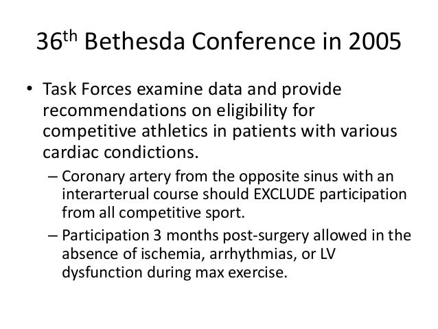 36th Bethesda Conference in 2005 • Task Forces examine data and provide recommendations on eligibility for competitive ath...