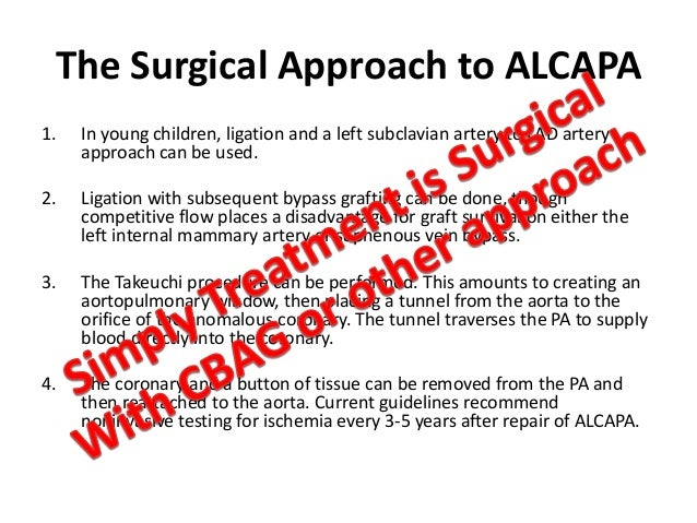 The Surgical Approach to ALCAPA 1. In young children, ligation and a left subclavian artery to LAD artery approach can be ...