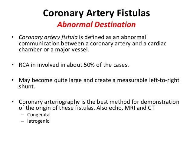 Coronary Artery Fistulas Abnormal Destination • Coronary artery fistula is defined as an abnormal communication between a ...