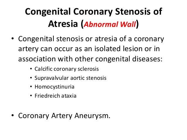 Congenital Coronary Stenosis of Atresia (Abnormal Wall) • Congenital stenosis or atresia of a coronary artery can occur as...