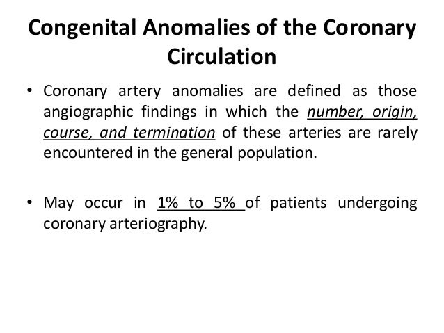 Congenital Anomalies of the Coronary Circulation • Coronary artery anomalies are defined as those angiographic findings in...