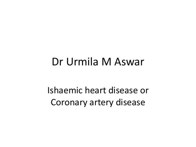 Dr Urmila M Aswar Ishaemic heart disease or Coronary artery disease