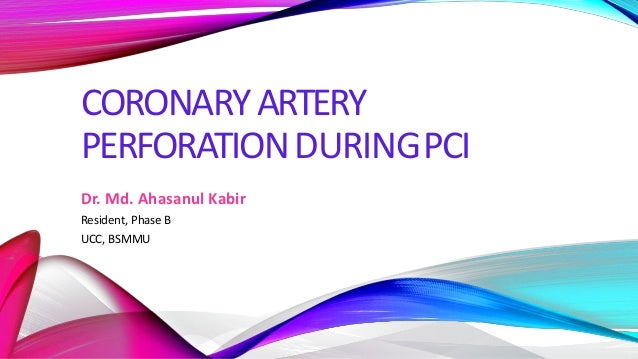 CORONARYARTERY PERFORATIONDURINGPCI Dr. Md. Ahasanul Kabir Resident, Phase B UCC, BSMMU