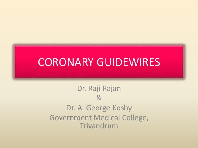 CORONARY GUIDEWIRES  Dr. Raji Rajan  &  Dr. A. George Koshy  Government Medical College,  Trivandrum