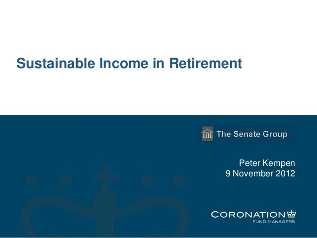 Sustainable Income in Retirement                                Peter Kempen                             9 November 2012