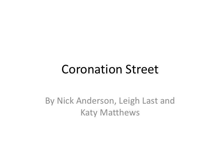 Coronation Street<br />By Nick Anderson, Leigh Last and Katy Matthews<br />