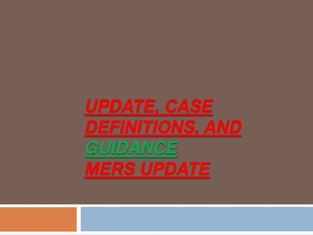 UPDATE, CASE DEFINITIONS, AND GUIDANCE MERS UPDATE