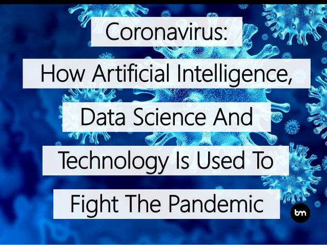 Coronavirus: How Artificial Intelligence, Data Science And Technology Is Used To Fight The Pandemic