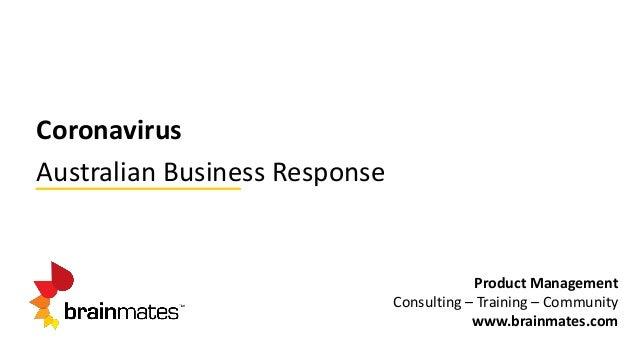 Coronavirus Australian Business Response Product Management Consulting – Training – Community www.brainmates.com