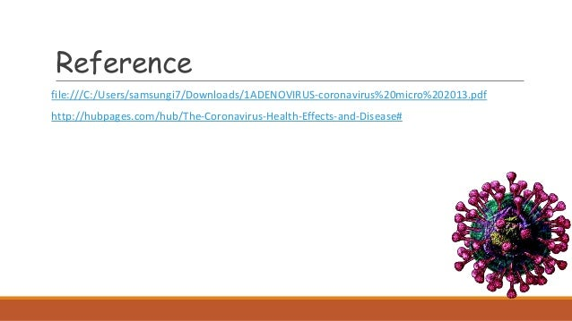 Reference file:///C:/Users/samsungi7/Downloads/1ADENOVIRUS-coronavirus%20micro%202013.pdf http://hubpages.com/hub/The-Coro...