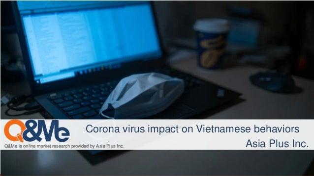 Q&Me is online market research provided by Asia Plus Inc. Corona virus impact on Vietnamese behaviors Asia Plus Inc.