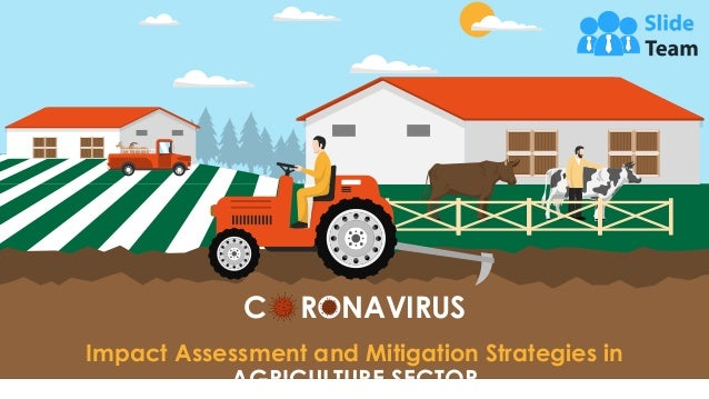C RONAVIRUS Impact Assessment and Mitigation Strategies in AGRICULTURE SECTOR