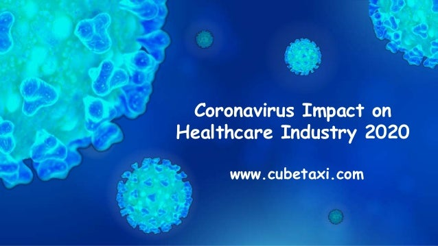 Coronavirus Impact on Healthcare Industry 2020 www.cubetaxi.com