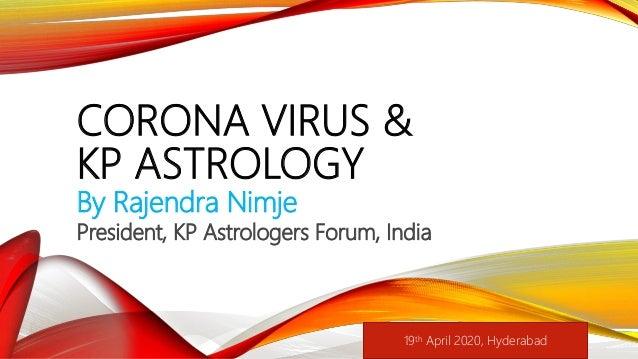 CORONA VIRUS & KP ASTROLOGY By Rajendra Nimje President, KP Astrologers Forum, India 19th April 2020, Hyderabad