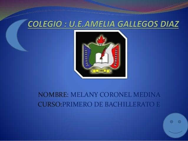 NOMBRE: MELANY CORONEL MEDINA  CURSO:PRIMERO DE BACHILLERATO E