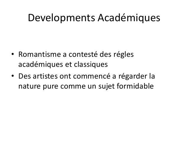 Developments Académiques• Romantisme a contesté des réglesacadémiques et classiques• Des artistes ont commencé a régarder ...