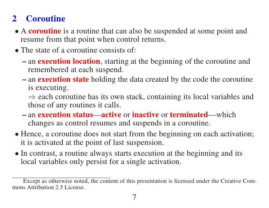 2 Coroutine  • A coroutine is a routine that can also be suspended at some point and    resume from that point when contro...