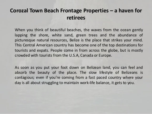 Corozal Town Beach Frontage Properties – a haven for retirees When you think of beautiful beaches, the waves from the ocea...