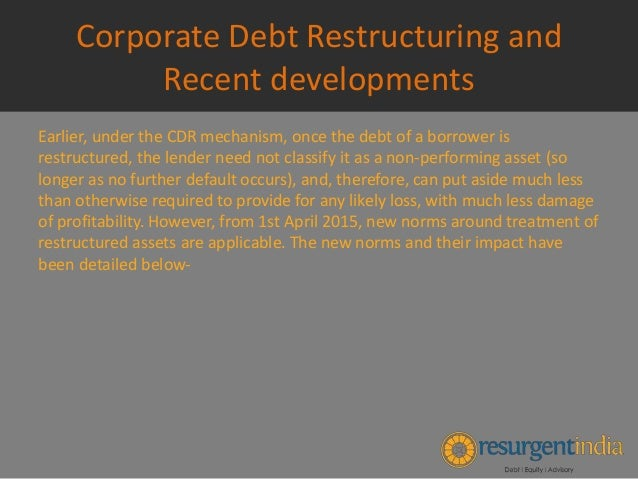 corporate debt restructuring A significant part of the corporate restructuring group's practice involves representing companies in nonjudicial debt restructurings, often involving billions of.