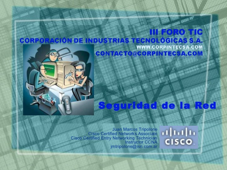 Se guridad de la Red                      Juan Marcos Tripolone        Cisco Certified Networks AssociateCisco Certified E...