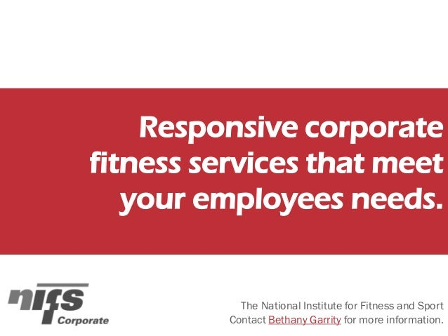 Responsive corporate fitness services that meet your employees needs. The National Institute for Fitness and Sport Contact...