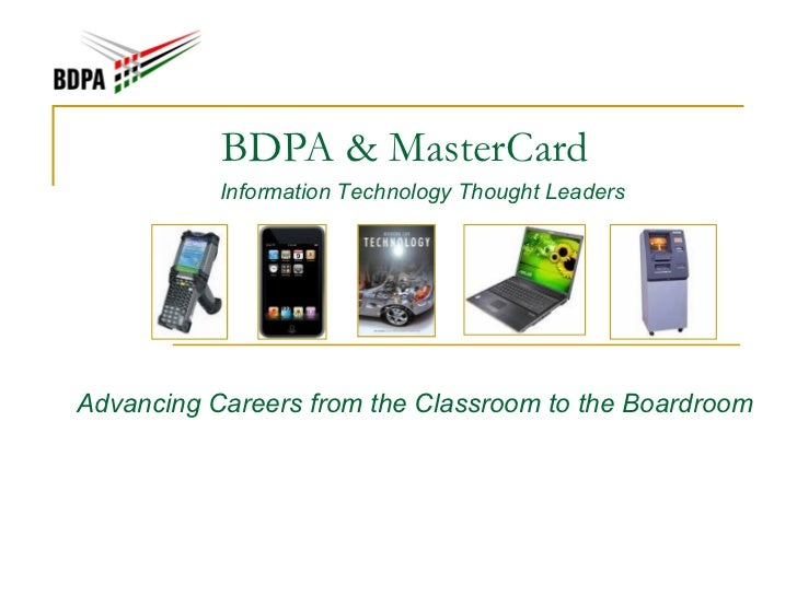 BDPA & MasterCard           Information Technology Thought LeadersAdvancing Careers from the Classroom to the Boardroom