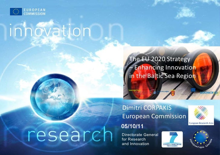 The EU 2020 Strategy – Enhancing Innovation in the Baltic Sea Region<br />Dimitri CORPAKIS<br />European Commission<br />0...