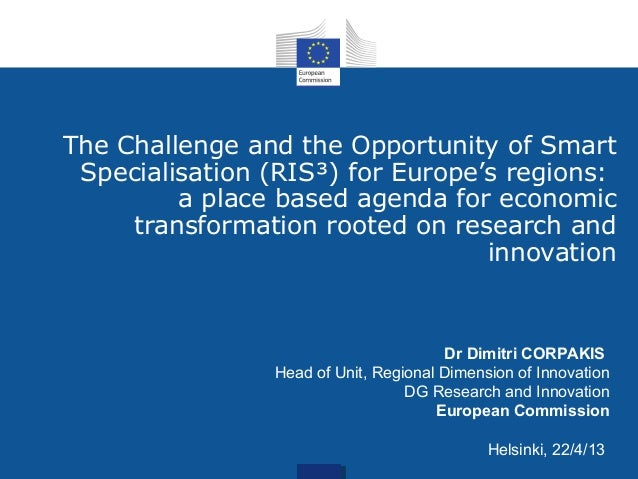 The Challenge and the Opportunity of SmartSpecialisation (RIS³) for Europe's regions:a place based agenda for economictran...