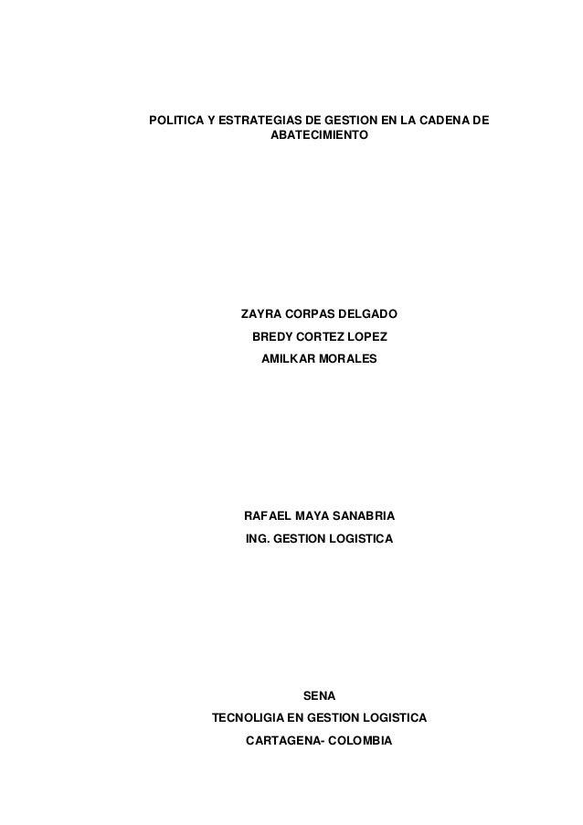 POLITICA Y ESTRATEGIAS DE GESTION EN LA CADENA DE ABATECIMIENTO  ZAYRA CORPAS DELGADO BREDY CORTEZ LOPEZ AMILKAR MORALES  ...