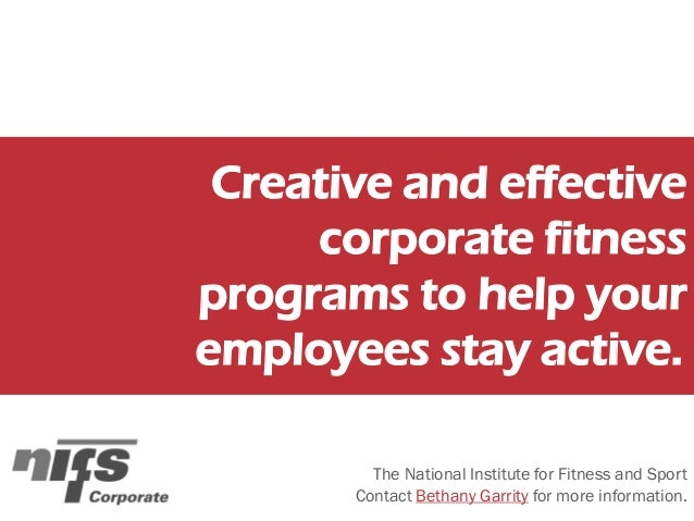Creative and effective corporate fitness programs to help your employees stay active. The National Institute for Fitness a...