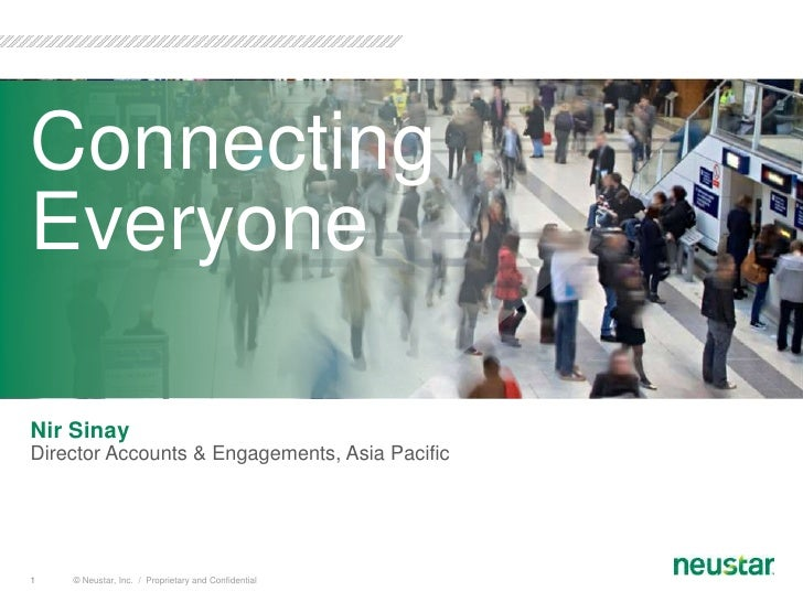 © Neustar, Inc.  /  Proprietary and Confidential<br />1<br />Connecting Everyone<br />Nir Sinay<br />Director Accounts & E...
