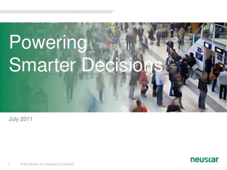 © 2011 Neustar, Inc. Proprietary & Confidential<br />1<br />July 2011<br />Powering Smarter Decisions<br />
