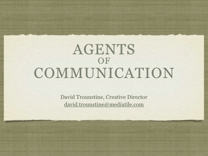 AGENTS                  OF COMMUNICATION   David Trounstine, Creative Director    david.trounstine@mediatile.com