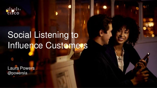 Social Listening to Influence Customers Laura Powers @powersla