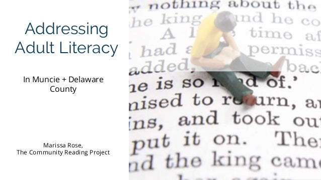 Addressing Adult Literacy In Muncie + Delaware County Marissa Rose, The Community Reading Project