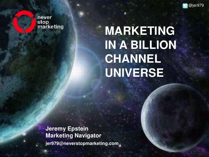 @jer979<br />Marketing in a billion channel universe<br />Jeremy Epstein<br />Marketing Navigator<br />jer979@neverstopmar...